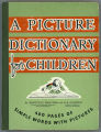 Picture dictionary for children; a first guide to the meanings, spellings and use of words and a...