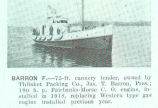 Barron F.--75-ft cannery tender, owned by Thlinket Packing Co., Jas. T. Barron, Pres; 100 h.p....