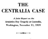 Centralia case, a joint report on the Armistice Day tradegy at Centralia, Washington, November 11,...