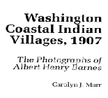 Washington Coastal Indian Villages, 1907: The Photographs of Albert Henry Barnes