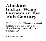 Alaskan Indian Wage Earners in the 19th Century: Economic Choices and Ethnic Identity on Southeast...