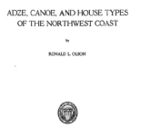 Adze, canoe, and house types of the Northwest coast