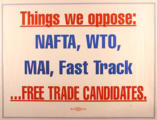 Things we oppose : NAFTA, WTO, MAI, Fast Track ... free trade candidates